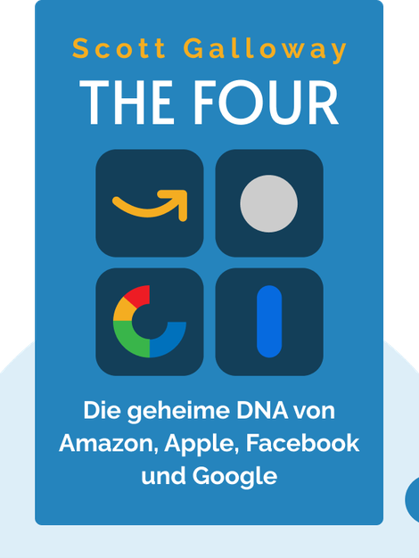 The Four: Die geheime DNA von Amazon, Apple, Facebook und Google von Scott Galloway