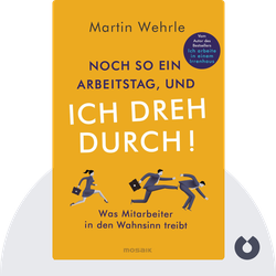 Noch so ein Arbeitstag, und ich dreh durch!: Was Mitarbeiter in den Wahnsinn treibt by Martin Wehrle