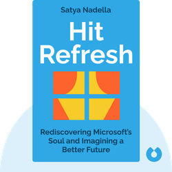 Hit Refresh: The Quest to Rediscover Microsoft's Soul and Imagine a Better Future for Everyone von Satya Nadella