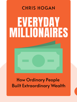 Everyday Millionaires: How Ordinary People Built Extraordinary Wealth – and How You Can Too by Chris Hogan