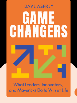 Game Changers: What Leaders, Innovators, and Mavericks Do to Win at Life by Dave Asprey