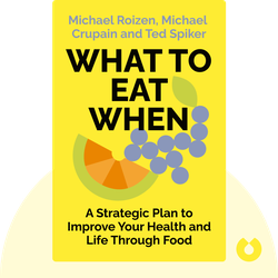What to Eat When: A Strategic Plan to Improve Your Health and Life Through Food by Michael Roizen, Michael Crupain and Ted Spiker