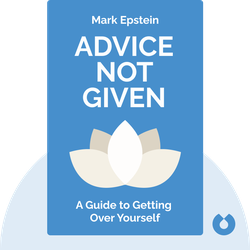 Advice Not Given: A Guide to Getting Over Yourself by Mark Epstein