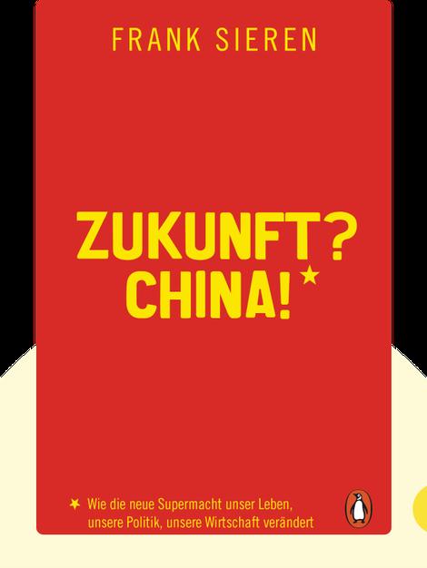 Zukunft? China!: Wie die neue Supermacht unser Leben, unsere Politik, unsere Wirtschaft verändert by Frank Sieren