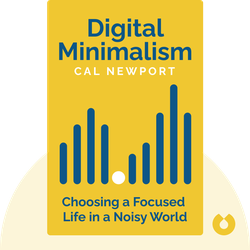Digital Minimalism: Choosing a Focused Life in a Noisy World by Cal Newport