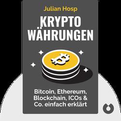 Kryptowährungen: Bitcoin, Ethereum, Blockchain, ICOs & Co. einfach erklärt von Julian Hosp