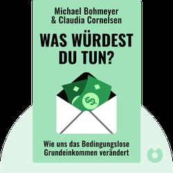 Was würdest Du tun?: Wie uns das Bedingungslose Grundeinkommen verändert von Michael Bohmeyer, Claudia Cornelsen