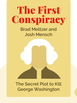 The First Conspiracy: The Secret Plot to Kill George Washington von Brad Meltzer and Josh Mensch