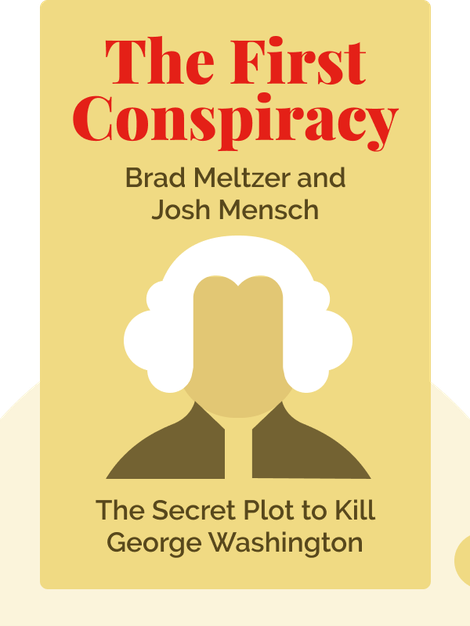 The First Conspiracy: The Secret Plot to Kill George Washington by Brad Meltzer and Josh Mensch