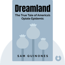 Dreamland: The True Tale of America's Opiate Epidemic by Sam Quinones