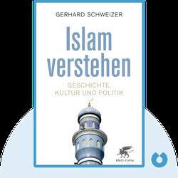 Islam verstehen: Geschichte, Kultur und Politik von Gerhard Schweizer