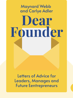 Dear Founder: Letters of Advice for Anyone Who Leads, Manages, or Wants to Start a Business von Maynard Webb and Carlye Adler