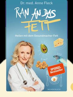 Ran an das Fett: Heilen mit dem Gesundmacher Fett von Dr. med Anne Fleck