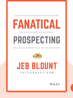 Fanatical Prospecting: The Ultimate Guide to Opening Sales Conversations and Filling the Pipeline by Leveraging Social Selling, Telephone, Email, Text, and Cold Calling by Jeb Blount