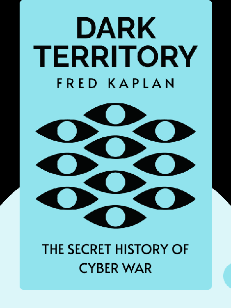 Dark Territory: The Secret History of Cyber War by Fred Kaplan