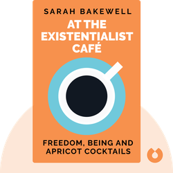 At The Existentialist Café: Freedom, Being and Apricot Cocktails by Sarah Bakewell