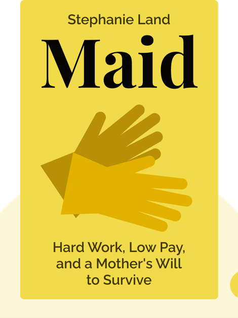 Maid: Hard Work, Low Pay, and a Mother's Will to Survive by Stephanie Land