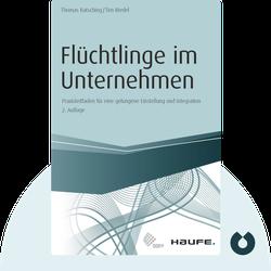 Flüchtlinge im Unternehmen: Praxisleitfaden für eine gelungene Einstellung und Integration by Thomas Batsching, Tim Riedel
