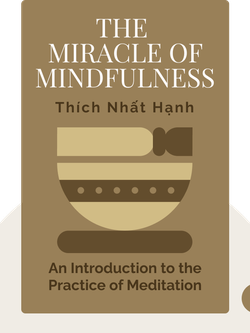 The Miracle of Mindfulness: An Introduction to the Practice of Meditation by Thích Nhất Hạnh