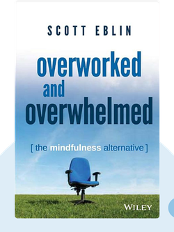 Overworked and Overwhelmed: The Mindfulness Alternative von Scott Eblin