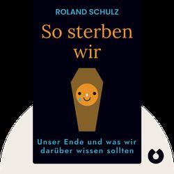 So sterben wir: Unser Ende und was wir darüber wissen sollten by Roland Schulz