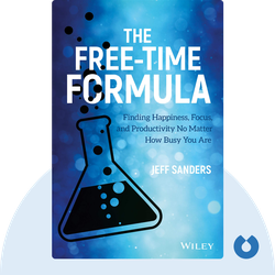 The Free-Time Formula: Finding Happiness, Focus, and Productivity No Matter How Busy You Are von Jeff Sanders