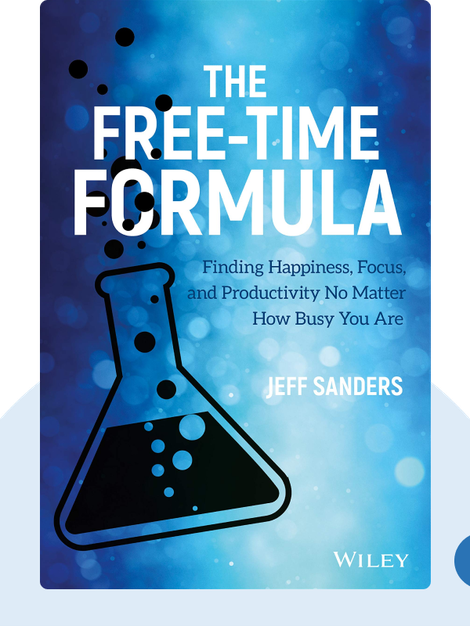 The Free-Time Formula: Finding Happiness, Focus, and Productivity No Matter How Busy You Are by Jeff Sanders