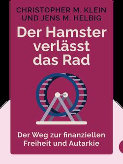 Der Hamster verlässt das Rad: Der Weg zur finanziellen Freiheit und Autarkie by Christopher M. Klein und Jens M. Helbig