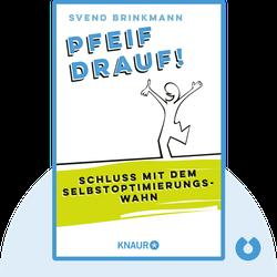 Pfeif drauf!: Schluss mit dem Selbstoptimierungswahn by Svend Brinkmann