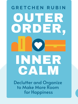 Outer Order, Inner Calm: Declutter and Organize to Make More Room for Happiness by Gretchen Rubin