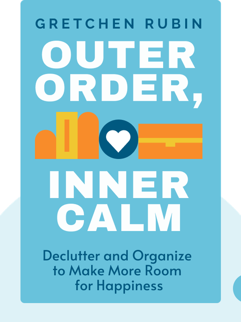 Outer Order, Inner Calm: Declutter and Organize to Make More Room for Happiness von Gretchen Rubin
