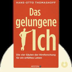 Das gelungene Ich: Die vier Säulen der Hirnforschung für ein erfülltes Leben von Hans-Otto Thomashoff