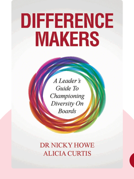 Difference Makers: A Leader's Guide to Championing Diversity on Boards by Nicky Howe and Alicia Curtis