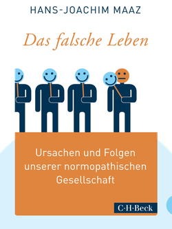 Das falsche Leben: Ursachen und Folgen unserer normopathischen Gesellschaft by Hans-Joachim Maaz