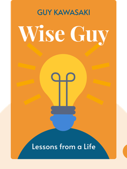 Wise Guy: Lessons from a Life von Guy Kawasaki