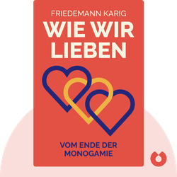 Wie wir lieben: Vom Ende der Monogamie von Friedemann Karig