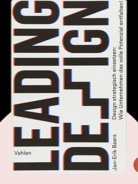 Leading Design: Design strategisch einsetzen: Wie Unternehmen das volle Potenzial entfalten! von Jan-Erik Baars