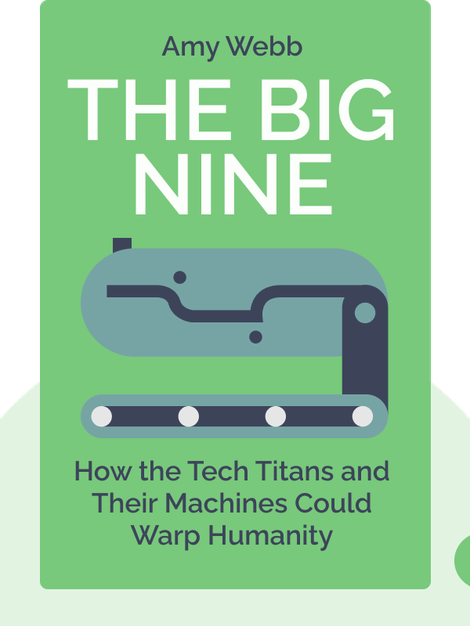 The Big Nine: How the Tech Titans and Their Thinking Machines Could Warp Humanity von Amy Webb