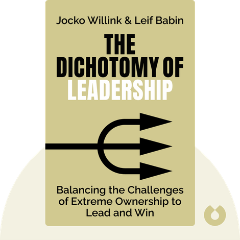 The Dichotomy of Leadership by Jocko Willink & Leif Babin