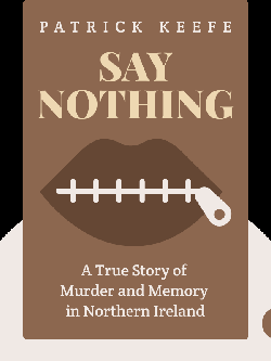 Say Nothing: A True Story of Murder and Memory in Northern Ireland by Patrick Keefe