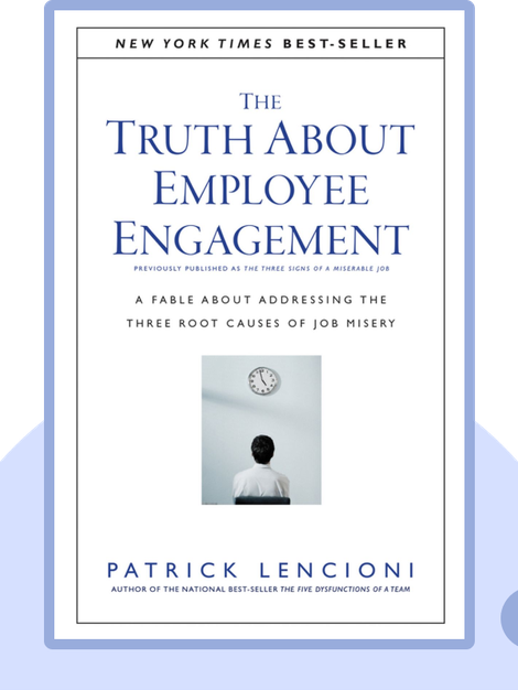 The Truth about Employee Engagement: A Fable about Addressing the Three Root Causes of Job Misery von Patrick Lencioni