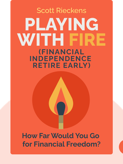 Playing with FIRE (Financial Independence Retire Early): How Far Would You Go for Financial Freedom? von Scott Rieckens