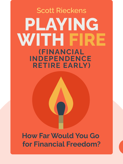Playing with FIRE (Financial Independence Retire Early): How Far Would You Go for Financial Freedom? by Scott Rieckens