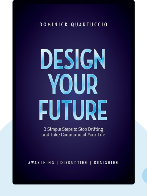 Design Your Future: Three Simple Steps to Stop Drifting and Start Living von Dominick Quartuccio
