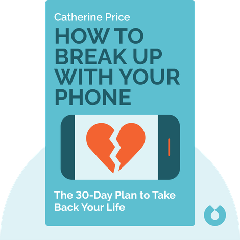 How to Break Up with Your Phone von Catherine Price
