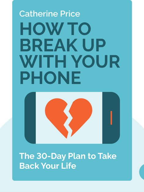 How to Break Up with Your Phone: The 30-Day Plan to Take Back Your Life von Catherine Price