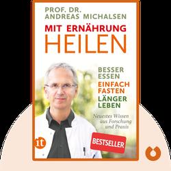 Mit Ernährung heilen: Besser essen – einfach fasten – länger leben. Neuestes Wissen aus Forschung und Praxis by Andreas Michalsen