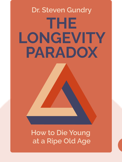 The Longevity Paradox: How to Die Young at a Ripe Old Age by Dr. Steven Gundry