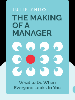 The Making of a Manager: What to Do When Everyone Looks to You von Julie Zhuo
