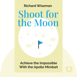 Shoot for the Moon: Achieve the Impossible With the Apollo Mindset by Richard Wiseman